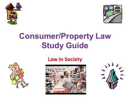 Consumer/Property Law Study Guide Law in Society.