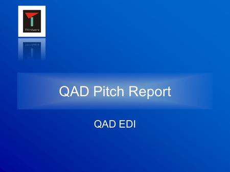 QAD Pitch Report QAD EDI. Introduction to EDI … the transfer of structured data, by agreed messaging standards, from one computer system to another without.