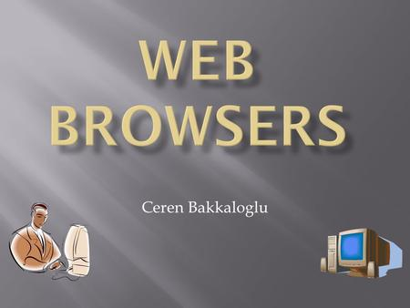 Ceren Bakkaloglu. Tabbed browsing Tab groups Streamlined Interface Advanced printing Instant search box RSS feeds Page zoom Active-X opt ins Security.