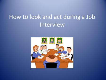 How to look and act during a Job Interview WHAT NOT TO WEAR! A mini skirt.
