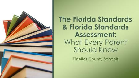 Pinellas County Schools The Florida Standards & Florida Standards Assessment: What Every Parent Should Know.