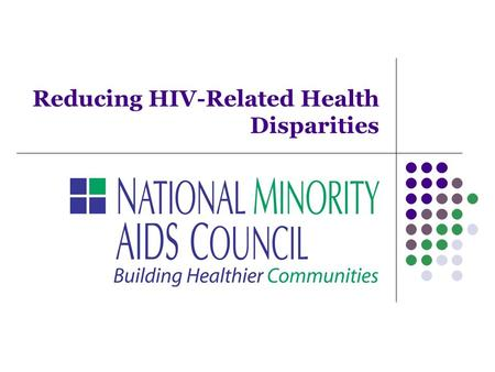 "Reducing HIV-Related Health Disparities. Vision for the National HIV/AIDS Strategy ""The United States will become a place where new HIV infections are."