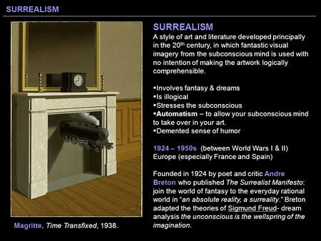SURREALISM SURREALISM A style of art and literature developed principally in the 20 th century, in which fantastic visual imagery from the subconscious.