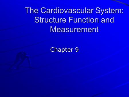 The Cardiovascular System: Structure Function and Measurement Chapter 9.