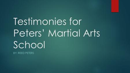 Testimonies for Peters' Martial Arts School BY: REED PETERS.