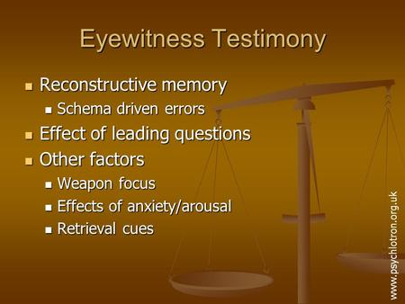 Eyewitness Testimony Reconstructive memory Reconstructive memory Schema driven errors Schema driven errors Effect of leading questions Effect of leading.