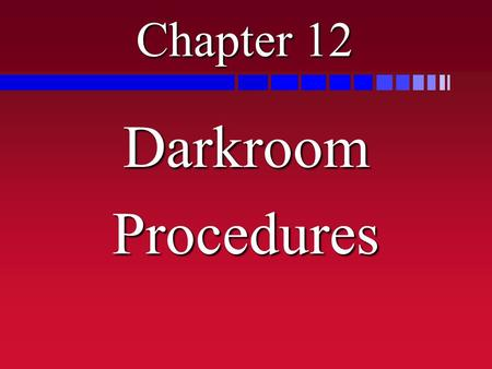 Chapter 12 DarkroomProcedures. Darkroom Procedures n To repeat what was previously said about the composition of <strong>x</strong>-<strong>ray</strong> <strong>film</strong>, it has a base of cellulose.
