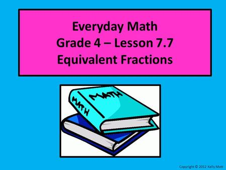 Everyday Math Grade 4 – Lesson 7.7 Equivalent Fractions