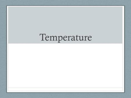 Temperature. Temperature – measure of the average kinetic energy (energy of motion) of atoms or molecules  Temperature is an average of molecule/atom.