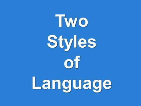 Two Styles of Language What are the 2 Styles of Language? Literal Language Figurative Language.