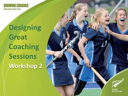 Designing Great Coaching Sessions Workshop 2. Effective coaching sessions The following components of effective coaching sessions require consideration.