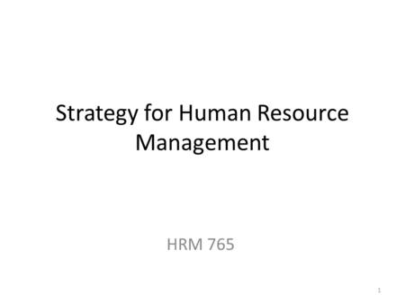 Strategy for Human Resource Management HRM 765 1.