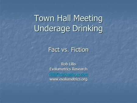 Town Hall Meeting Underage Drinking Fact vs. Fiction Rob Lillis Evalumetrics Research