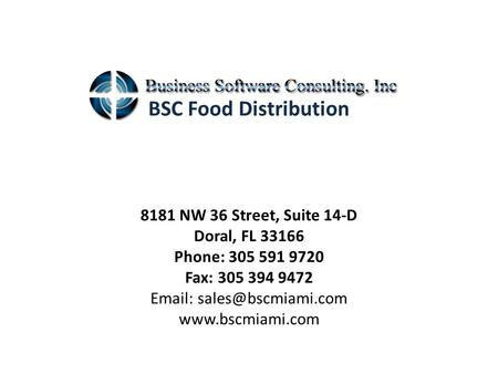 BSC Food Distribution 8181 NW 36 Street, Suite 14-D Doral, FL 33166 Phone: 305 591 9720 Fax: 305 394 9472