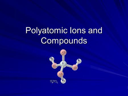 Polyatomic Ions and Compounds. Polyatomic Ion –A group of atoms that tend to stay together and carry an overall ionic charge. +1-2-3 NH 4 + (ammonium)