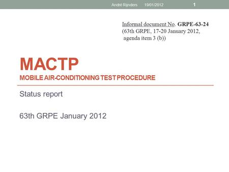 MACTP MOBILE AIR-CONDITIONING TEST PROCEDURE Status report 63th GRPE January 2012 Informal document No. GRPE-63-24 (63th GRPE, 17-20 January 2012, agenda.