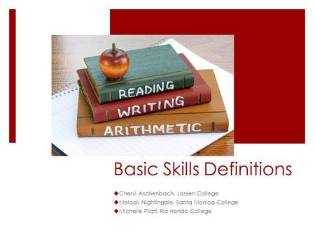 Basic Skills Definitions  Cheryl Aschenbach, Lassen College  Melody Nightingale, Santa Monica College  Michelle Pilati, Rio Hondo College.