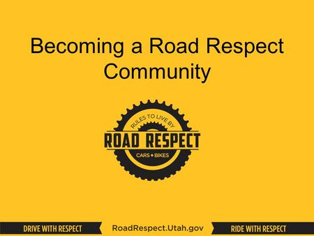 Becoming a Road Respect Community. WHAT IS ROAD RESPECT?