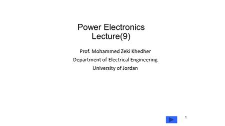 Power Electronics Lecture(9) Prof. Mohammed Zeki Khedher Department of Electrical Engineering University of Jordan 1.