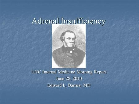 Adrenal Insufficiency UNC Internal Medicine Morning Report June 28, 2010 Edward L. Barnes, MD.