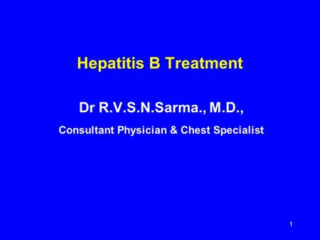 1 Hepatitis B Treatment Dr R.V.S.N.Sarma., M.D., Consultant Physician & Chest Specialist.
