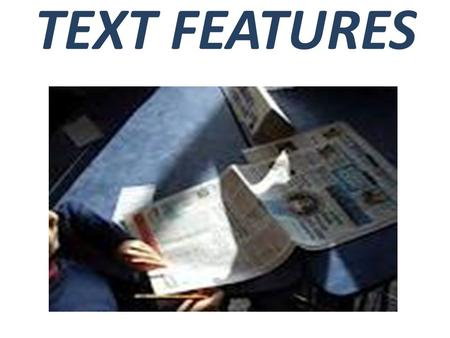 TEXT FEATURES. TEXT FEATURES: AN INTRODUCTION WHAT ARE TEXT FEATURES? – Text Features are <strong>to</strong> non-fiction what story elements are <strong>to</strong> fiction. They help.