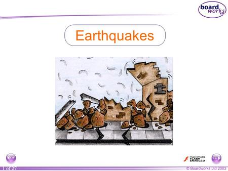 © Boardworks Ltd 2003 1 of 27 Earthquakes. © Boardworks Ltd 2003 2 of 27 Most slides contain notes to accompany the presentation. This icon indicates.