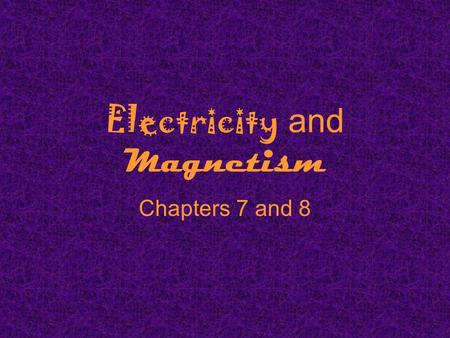 Electricity and Magnetism Chapters 7 and 8. What is electricity? The collection or flow of electrons in the form of an electric charge.
