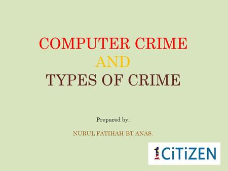 COMPUTER CRIME AND TYPES OF CRIME Prepared by: NURUL FATIHAH BT ANAS.
