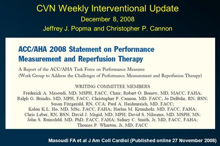 Masoudi FA et al J Am Coll Cardiol (Published online 27 November 2008) CVN Weekly Interventional Update December 8, 2008 Jeffrey J. Popma and Christopher.