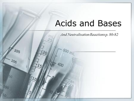 Acids and Bases And Neutralisation Reactions p. 80-82.