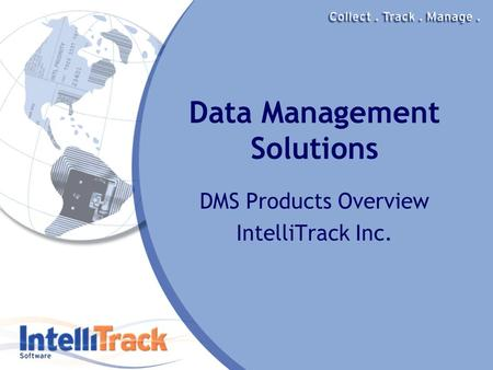 Data Management Solutions DMS Products Overview IntelliTrack Inc.
