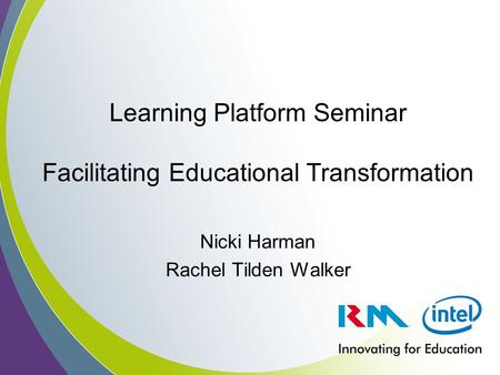Learning Platform Seminar Facilitating Educational Transformation Nicki Harman Rachel Tilden Walker.