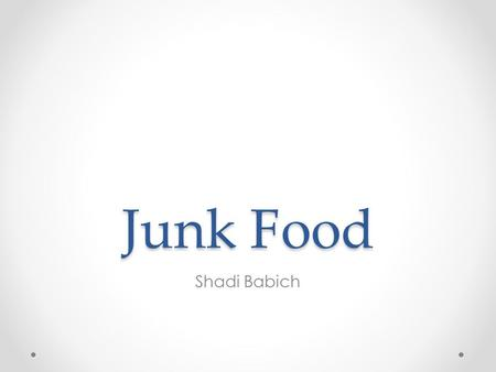 Junk Food Shadi Babich. Definition -Food, as potato chips or candy, that is high in calories but of little nutritional value.