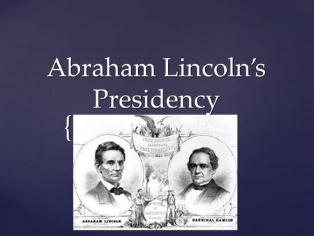 { Abraham Lincoln's Presidency.  February 12, 1809: Born in Kentucky  1830: Moves to Illinois where he becomes a clerk  1831-1842: Member of the Illinois.