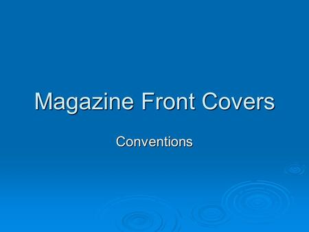Magazine Front Covers Conventions. Purpose of a Front Cover  Essentially, the front cover functions to entice readers to buy a magazine. Although the.