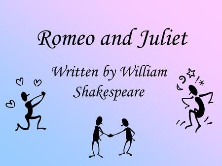 Romeo and Juliet Written by William Shakespeare. Setting The story happened in Verona, a town in Italy about six hundred years ago.