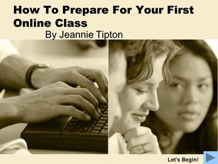 How To Prepare For Your First Online Class By Jeannie Tipton Let's Begin!