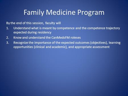 Family Medicine Program By the end of this session, faculty will 1.Understand what is meant by competence and the competence trajectory expected during.