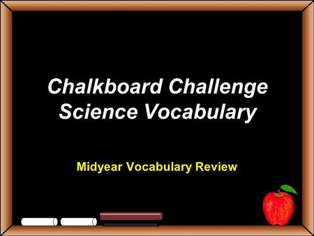 Chalkboard Challenge Science Vocabulary Midyear Vocabulary Review.