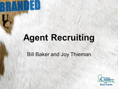 Agent Recruiting Bill Baker and Joy Thieman. 1.Achieve a greater level of confidence in yourself and your ability to recruit agents 2.Leave with a sense.