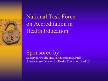 National Task Force on Accreditation in Health Education Sponsored by: Society for Public Health Education (SOPHE) American Association for Health Education.