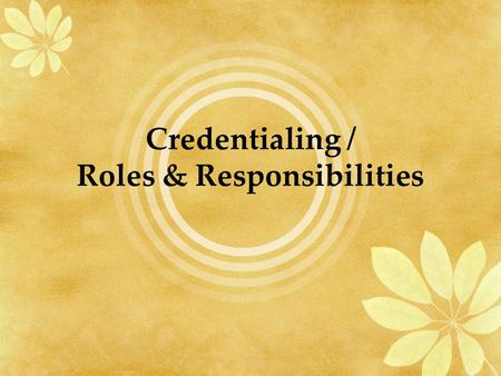 Credentialing / Roles & Responsibilities. Credentialing ….a process whereby an individual or a professional preparation program meets the specific standards.