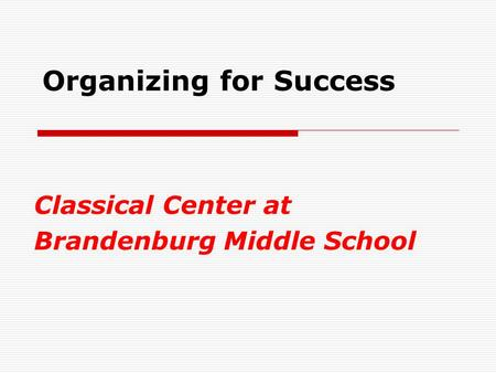 Organizing for Success Classical Center at Brandenburg Middle School.