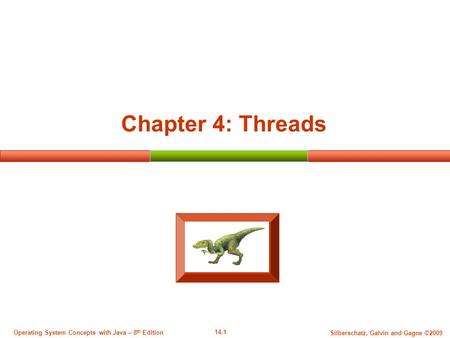 14.1 Silberschatz, Galvin and Gagne ©2009 Operating System Concepts with Java – 8 th Edition Chapter 4: Threads.