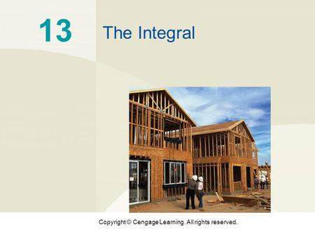 Copyright © Cengage Learning. All rights reserved. 13 The Integral.