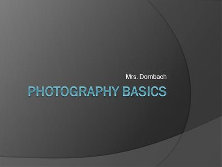Mrs. Dornbach. How is a Photograph Captured?  Photographs are taken by letting light fall onto a light-sensitive medium, which records the image.  In.