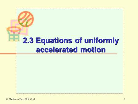 1© Manhattan Press (H.K.) Ltd. 2.3 Equations of uniformly accelerated motion.