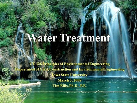 Water Treatment CE 326 Principles of Environmental Engineering Department of Civil, Construction and Environmental Engineering Iowa State University March.