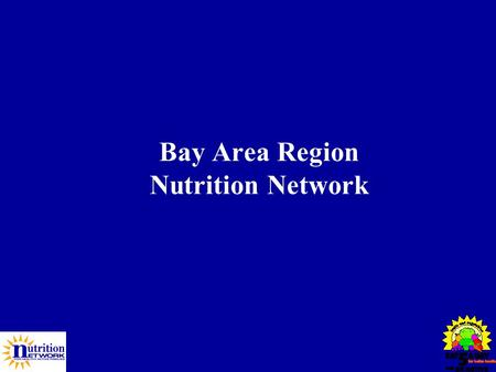 Bay Area Region Nutrition Network. The Network The Bay Area Region Nutrition Network is one of 11 Regional Nutrition Networks that together provide services.